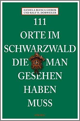 """Buchcover """"111 Orte im Schwarzwald, die man gesehen haben muss"""" von Daniela Bianca Gierok und Ralf H. Dorweiler"""